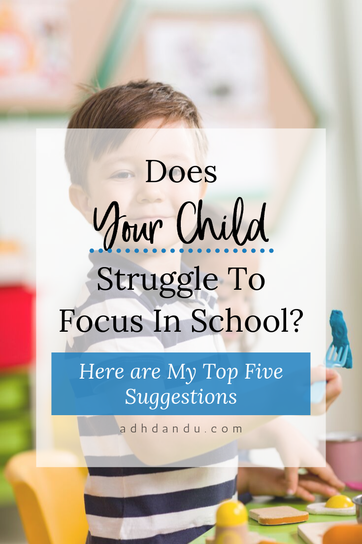 Does Your Child Struggle to Focus in School? Here are My Top Five Suggestions